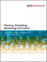 Planning, Scheduling, Monitoring and Control: The Practical Project Management of Time, Cost and Risk